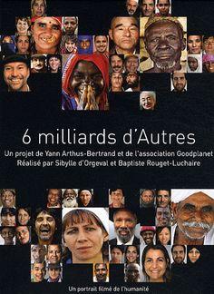 6 milliards d'Autres Yann Arthus-Bertrand. Éditions de La Martiniére Unha reflexión sobre a necesidade de atopar un xeito de vivir xuntos...unha chamada á acción...