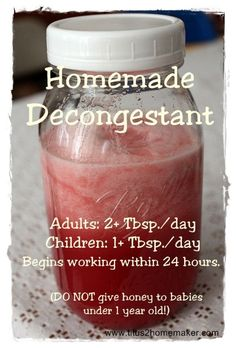 All-natural decongestant ....This homemade decongestant is good for breaking up chest congestion so you can clear it out. Anyone old enough to eat honey can take it : Ingredients : 1 c. honey 1 c. lemon juice 5-7 radishes 1 sm. red onion 6 garlic cloves (If my cloves are super-small, I use a couple more.)