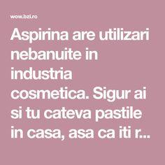Aspirina are utilizari nebanuite in industria cosmetica. Sigur ai si tu cateva pastile in casa, asa ca iti recomandam sa le folosesti si altfel. De exemplu, aspirina estompeaza punctele de culoare de pe piele. Contine un ingredient solubil in grasime folosit la producerea cremelor de albire a pielii si a demachiantelor. Catio