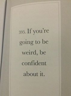 I Have Seen The Whole Of The Internet: Be Weird With Confidence - I love this!