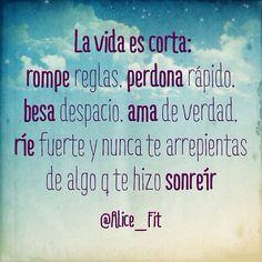 La vida es corta.. La vida es bella! Perdona, besa, ama y ríe.. Se feliz!