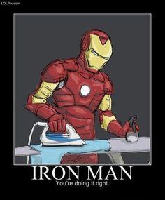 Ha Ha ha ..That's right! Iron that