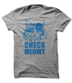 Check Meowt. T-Shirt or Hoodie. Click to order: http://www.sunfrogshirts.com/Check-Meowt.html?25384 Buy it now before they are sold out !