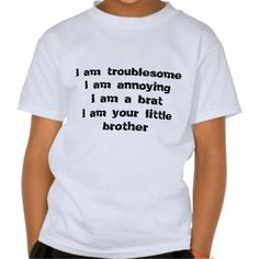 troublesome, annoying, a brat of a little brother tee shirt