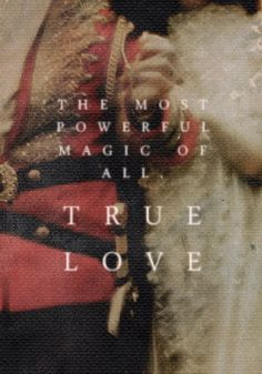 The most powerful magic of all TRUE LOVE, Once Upon A Time