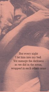 ...but every night I let him into my bed. We manage the darkness as we did in he arena, wrapped in each others arms. swoon