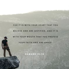 For it is with your heart that you believe and are justified, and it is with your mouth that you profess your faith and are saved. ‭‭Romans‬ ‭10:10‬ ‭NIV‬‬
