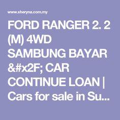 FORD RANGER 2. 2 (M) 4WD SAMBUNG BAYAR / CAR CONTINUE LOAN | Cars for sale in Sungai Buloh, Selangor | Sheryna.com.my Mobile - 749634