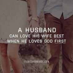 A husband can love his wife BEST, when he loves God FIRST.