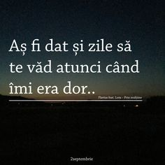 ...dar acum nu mai dau nimic, pentru ca nu imi mai e dor de tine! Thing 1, Sad Stories, Motivational Words, Quote Aesthetic, Spiritual Quotes, Relationship Quotes, Favorite Quotes, Texts, Love Quotes