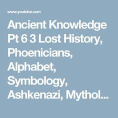Ancient Knowledge Pt 6 3   Lost History, Phoenicians, Alphabet, Symbology, Ashkenazi, Mythology - YouTube