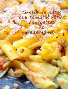 Gratin de pâtes aux courgettes, tomates rôties, edamame et parmesan