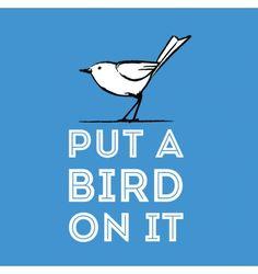 put a bird on it.