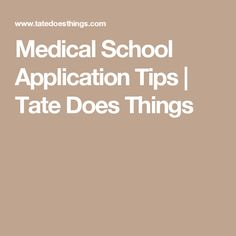 Medical School Application Tips  | Tate Does Things