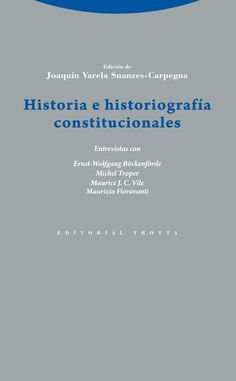 Historia e historiografía constitucionales : [entrevistas con Ernst-Wolfgang Böckenfórde y otros] / edición de Joaquín Varela Suanzes-Carpegna. - 2015