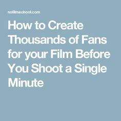 How to Create Thousands of Fans for your Film Before You Shoot a Single Minute
