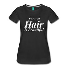Natural Hair Is Beautiful Women's Tee only $25.49 at Seriously Natural Boutique!