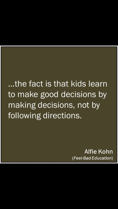 Great quote posted by the people at T. Childhood Quotes, Bad Education, Following Directions, Made Goods, Decision Making, Great Quotes, Kids Learning, Classroom, Facts