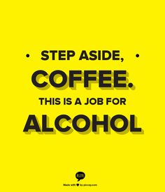 Step aside, coffee. This is a job for ALCOHOL (better template)