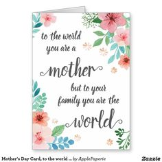 Mother's Day Card, to the world you are a mother but to your family you are the world, women quote Card