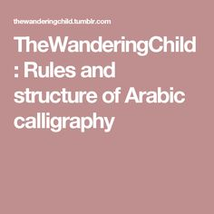 TheWanderingChild : Rules and structure of Arabic calligraphy