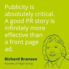 PR quote by Richard Branson – Publicity is absolutely critical. A good PR story is infinitely more effective than a front page ad.