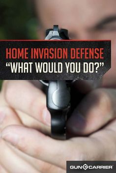 Home Invasion Defense   What Would You Do? by Gun Carrier at http://guncarrier.com/home-invasion-defense-1/