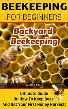 FREE TODAY    Beekeeping for Beginners. Backyard Beekeeping: Ultimate Guide On How To Keep Bees And Get Your First Honey Harvest!: Beekeeping for beginners, backyard ... beginners: bees, honey and behive Book 1) by Pamela Dean http://www.amazon.com/dp/B00YG43HUQ/ref=cm_sw_r_pi_dp_ZxrOvb0T2SV1V