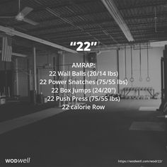 "AMRAP in 22 minutes: 22 Wall Balls (20/14 lbs); 22 Power Snatches (75/55 lbs); 22 Box Jumps (24/20""); 22 Push Press (75/55 lbs); 22 calorie Row"