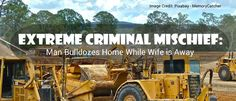 A man got fed up with his home renovations. So, he bulldozed his home while his wife was away. Learn more about Criminal Mischief and Domestic Violence charges, and contact us if you have been charged.