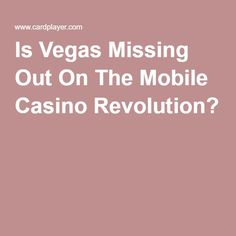 Is Vegas Missing Out On The Mobile Casino Revolution?