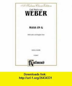 Mass in G Satb with Satb Soli (Latin, English Language Edition) (Kalmus Edition) (Latin Edition) (0654979087359) Carl Weber , ISBN-10: 0757937349  , ISBN-13: 978-0757937347 ,  , tutorials , pdf , ebook , torrent , downloads , rapidshare , filesonic , hotfile , megaupload , fileserve