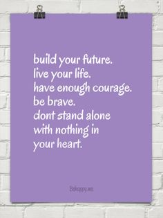 Build your future. live your life. have enough courage. be brave. dont stand alone with nothing i... #59358
