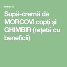 Supă-cremă de MORCOVI copți și GHIMBIR (rețetă cu beneficii)
