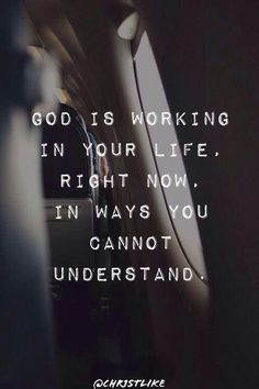 #God is working in your life, right now, in ways you cannot understand.