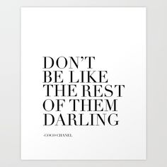 Buy Coco Quote,Don't Be Like The Rest Of Them Darling,Fashion Print,Quote Prints,Printable Art,Wall Art Art Print by alextypography. Worldwide shipping available at Society6.com. Just one of millions of high quality products available.
