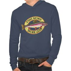 Humorous Rainbow Trout Tees:  FISH MORE - WORK LESS - Rainbow Trout. This design also available with other fish pictures: Brook Trout, Brown Trout, Greenland Char, Bream and Bass. #flyfishing