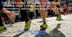 We all have dreams. But in order to make dreams come into reality, it takes an awful lot of determination, dedication, self-discipline, and effort - Delaware Charity Challenge motivational running quote