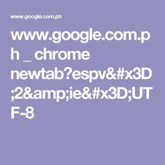 www.google.com.ph _ chrome newtab?espv=2&ie=UTF-8