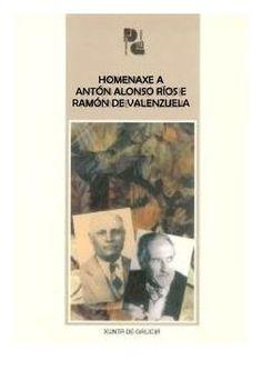 Homenaxe a Antón Alonso Ríos e Ramón de Valenzuela : 27, 28 e 29 de outubro e 5 de novembro de 2005 / [coordinación, Charo Ferreiro e Inmaculada Pena]