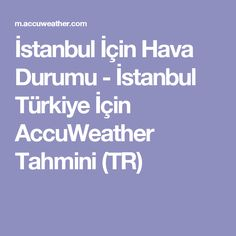 İstanbul İçin Hava Durumu - İstanbul Türkiye İçin AccuWeather Tahmini            (TR)