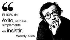 El 90% del éxito se basa simplemente en insistir. - Woody Allen