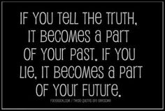 If you tell the truth, it becomes a part of your past. If you lie, it becomes a part of your future. #infidelity