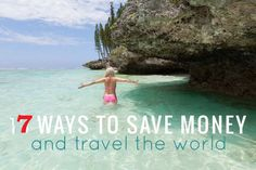 Traveling the World On A Dime….7 Ways To Save Big Money