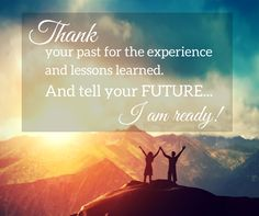 It is okay to thank your past for teaching you lessons and giving you the experiences it has. Just be sure to get ready for the FUTURE! I Am Ready, Lessons Learned, Fleas, You And I, Good Morning, Past, Teaching, Thoughts, Movie Posters