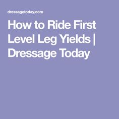 How to Ride First Level Leg Yields | Dressage Today