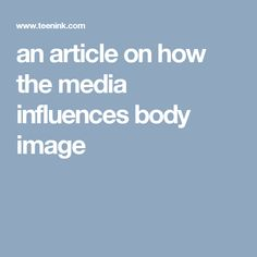 media influence on young girls our media s body image  an article on how the media influences body image