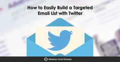 How to Easily Build a Targeted Email List with Twitter via @nealschaffer
