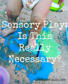 Sensory Play: Is This Really Necessary? <-----Words for documentation/talking to the adults