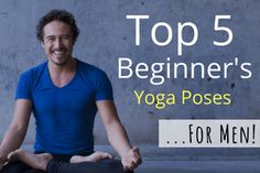 Top 5 Beginner's Yoga Poses For Men